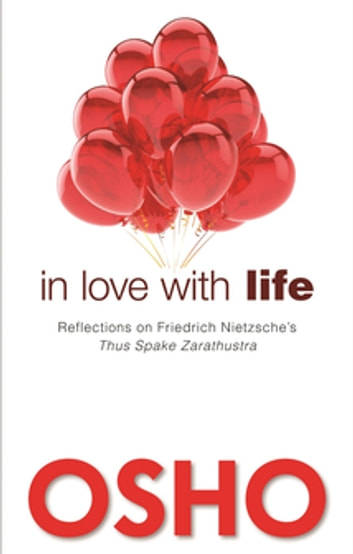 In Love with Life - Reflections on Friedrich Nietzsche's Thus Spake Zarathustra ebook by Osho