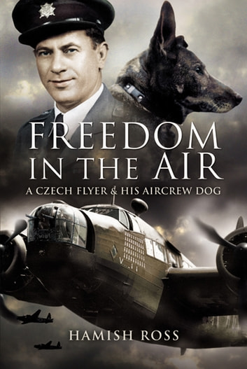 Freedom in the air ebook by hamish ross 9781781594544 rakuten kobo freedom in the air a czech flyer and his aircrew dog ebook by hamish ross fandeluxe Images