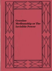 Genuine Mediumship or The Invisible Power ebook by Swami Bhakta Vishita