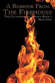 A Rumour From The Firehouse - The Co-conspiracy Trilogy Book 1 ebook by Mari Emm