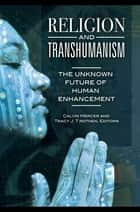 Religion and Transhumanism: The Unknown Future of Human Enhancement ebook by Calvin Mercer, Tracy J. Trothen