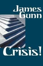 Crisis! ebook by James Gunn