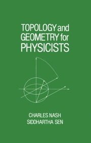 Topology and Geometry for Physicists ebook by Nash, Charles