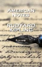 Rudyard Kipling American Notes ebook by Rudyard Kipling