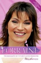 Lorraine - The Biography of TV's Best-Loved Presenter ebook by Neil Simpson