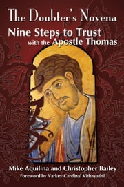 The Doubter's Novena: Nine Steps to Trust with the Apostle Thomas ebook by Mike Aquilina,Christopher Bailey