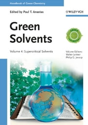 Handbook of Green Chemistry, Green Solvents, Supercritical Solvents ebook by Paul T. Anastas,Walter Leitner,Philip G. Jessop