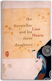 The Storyteller and his Three Daughters ebook by Lian Hearn