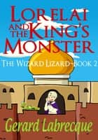 Lorelia And The King's Monster The Wizard Lizard Book 2 ebook by Gerard Labrecque