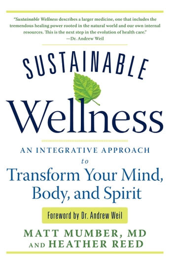Sustainable Wellness - An Integrative Approach to Transform Your Mind, Body, and Spirit ebook by Matt Mumber,Heather Reed
