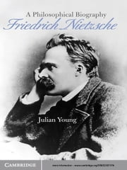 Friedrich Nietzsche - A Philosophical Biography ebook by Julian Young