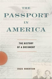 The Passport in America - The History of a Document ebook by Craig Robertson