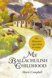 My Ballachulish Childhood - My Memories aged three to twelve. ebook by Marie Campbell
