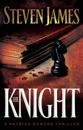 The Knight (The Bowers Files Book #3) ebook by Steven James