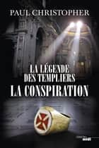 La Légende des templiers - La conspiration - Tome 4 ebook by Paul CHRISTOPHER, Florence MANTRAN