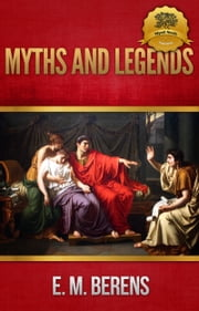 Myths and Legends of Ancient Greece and Rome ebook by E.M. Berens,Wyatt North