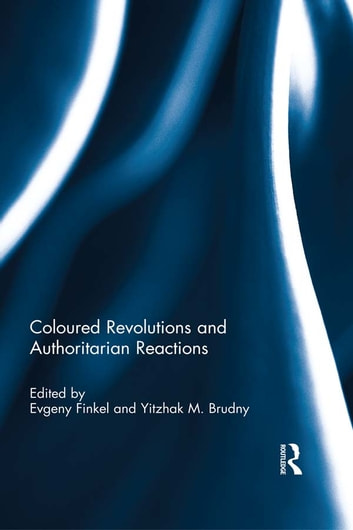 Coloured Revolutions and Authoritarian Reactions ebook by