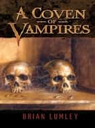A Coven of Vampires ebook by Brian Lumley