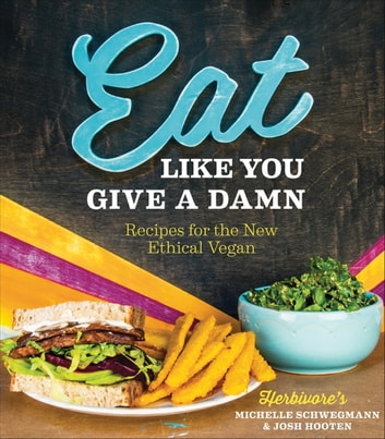 Eat like you give a damn ebook by michelle schwegmann eat like you give a damn recipes for the new ethical vegan ebook by michelle fandeluxe Choice Image