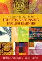 The Essential Guide for Educating Beginning English Learners ebook by Judie Haynes, Debbie Zacarian