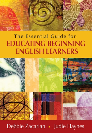 The Essential Guide for Educating Beginning English Learners ebook by Judie Haynes,Debbie Zacarian