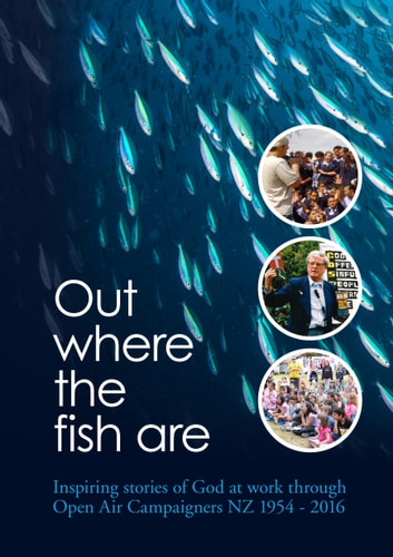Out Where the Fish Are - God at work through Open Air Campaigners New Zealand 1954-2016 ebook by Fred Swallow,Ivan Grindlay