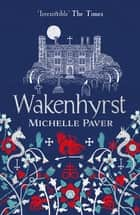 Wakenhyrst ebook by Michelle Paver