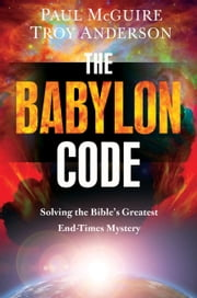 The Babylon Code - Solving the Bible's Greatest End-Times Mystery ebook by Paul McGuire,Troy Anderson