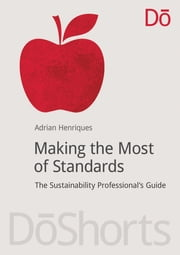 Making the Most of Standards - The Sustainability Professional's Guide ebook by Adrian Henriques