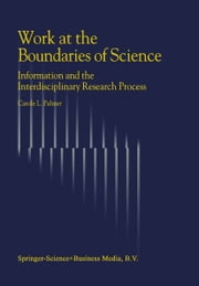 Work at the Boundaries of Science - Information and the Interdisciplinary Research Process ebook by C.L. Palmer