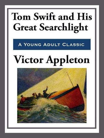 Tom Swift and His Great Searchlight ebook by Victor Appleton