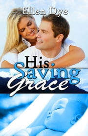His Saving Grace ebook by Ellen Dye