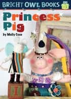 Princess Pig ebook by Molly Coxe