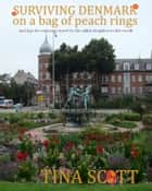 Surviving Denmark on a bag of peach rings, and tips for enjoying travel to the oldest kingdom in the world ebook by Tina Peterson Scott