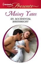 An Accidental Birthright ebook by Maisey Yates