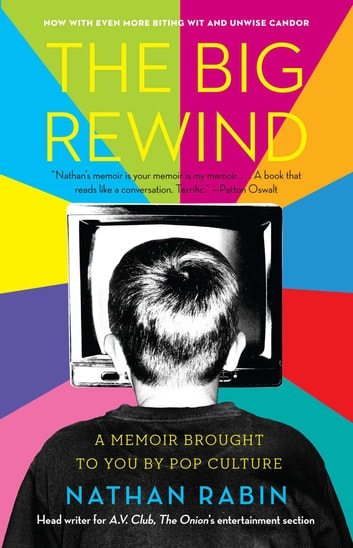 The Big Rewind - A Memoir Brought to You by Pop Culture ebook by Nathan Rabin