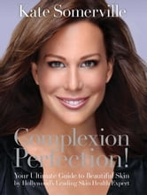 Complexion Perfection! ebook by Kate Somerville