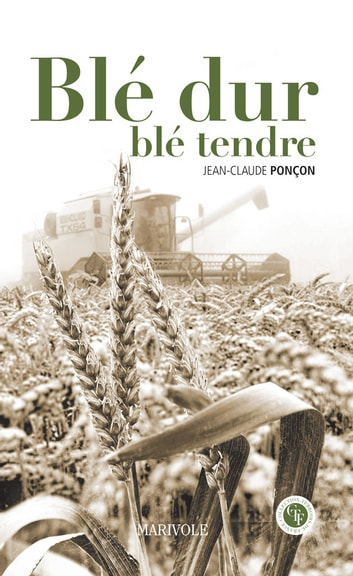 Blé dure, blé tendre ebook by Jean-Claude Ponçon