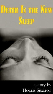Death is the New Sleep ebook by Hollis Seamon