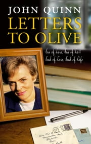 Letters to Olive: Sea of Love, Sea of Loss; Seed of Love, Seed of Life ebook by John  Quinn