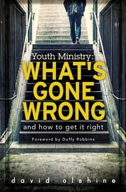 Youth Ministry - What's Gone Wrong and How to Get It Right ebook by David Olshine