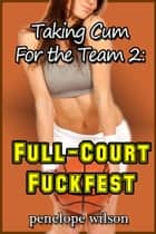Taking Cum for the Team 2: Full-Court Fuckfest eBook by Penelope Wilson