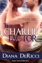 The Charlie Factor ebook by Diana DeRicci