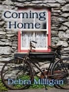 Coming Home ebook by Debra Milligan