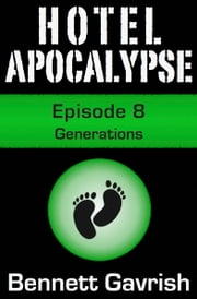 Hotel Apocalypse #8: Generations ebook by Bennett Gavrish
