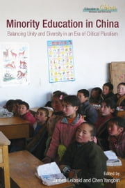Minority Education in China - Balancing Unity and Diversity in an Era of Critical Pluralism ebook by James Leibold,Chen Yangbin