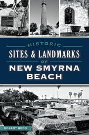 Historic Sites & Landmarks of New Smyrna Beach ebook by Robert Redd