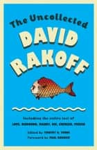 The Uncollected David Rakoff - Including the entire text of Love, Dishonor, Marry, Die, Cherish, Perish ebook by David Rakoff, Timothy Young