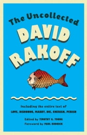 The Uncollected David Rakoff - Including the entire text of Love, Dishonor, Marry, Die, Cherish, Perish ebook by David Rakoff,Timothy Young