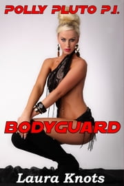 POLLY PLUTO P.I. : BODYGUARD ebook by LAURA KNOTS